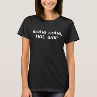 Make Cake, Not War Pacifist Baker & Chef T-Shirt