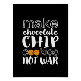 Make Chocolate Chip Cookies Not War World Peace Poster