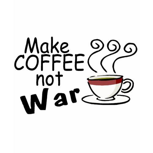 Make Coffee Not War shirt