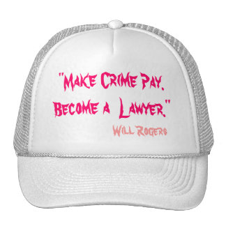 """""""Make Crime Pay. Become a  Lawyer."""", Will Rogers Trucker Hat"""