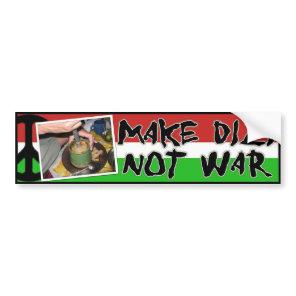 Make Dizi Not War bumper sticker