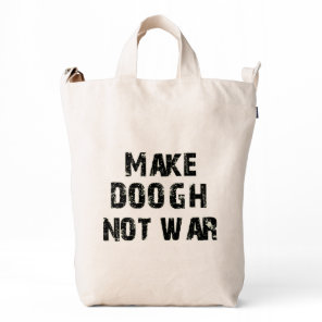 Make Doogh Not War Duck Bag