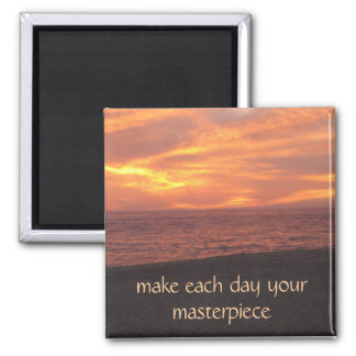 make each day your masterpiece magnet