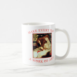 Make Every Day a Work of Art Coffee Mug