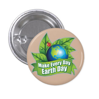 Make Every Day Earth Day 1 Inch Round Button