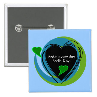 Make Every Day Earth Day Pinback Buttons