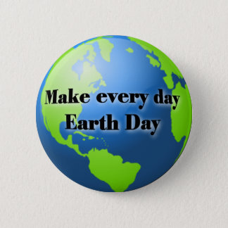 Make every day Earth Day button