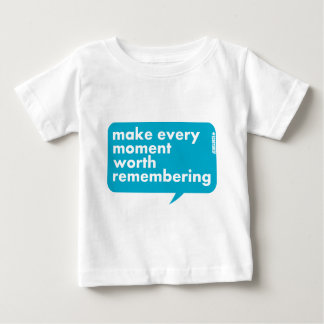 Make Every Moment Worth Remembering Baby T-Shirt