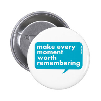 Make Every Moment Worth Remembering Button
