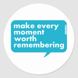 Make Every Moment Worth Remembering Classic Round Sticker