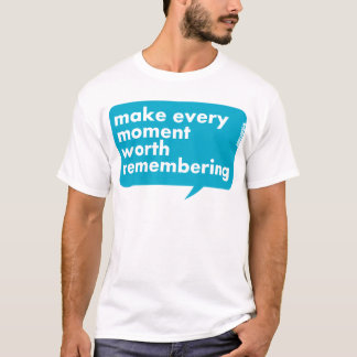 Make Every Moment Worth Remembering T-Shirt