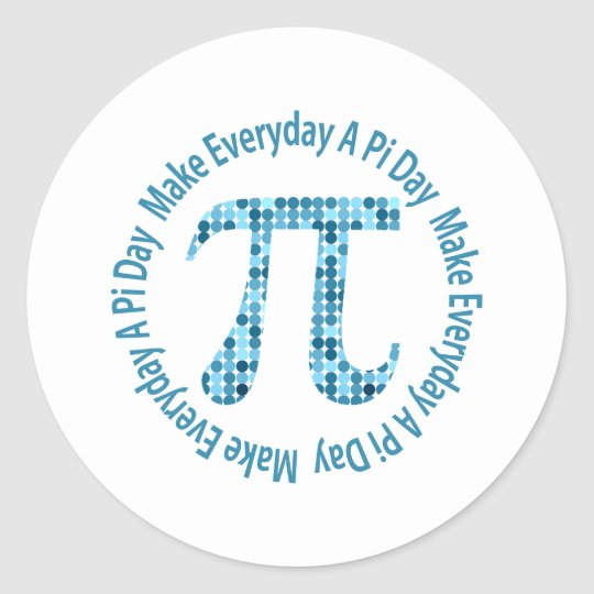 Make Everyday A Pi Day Classic Round Sticker