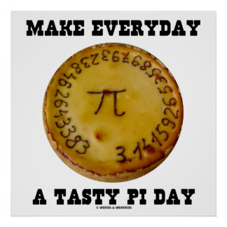 Make Everyday A Tasty Pi Day (Pi On A Baked Pie) Poster