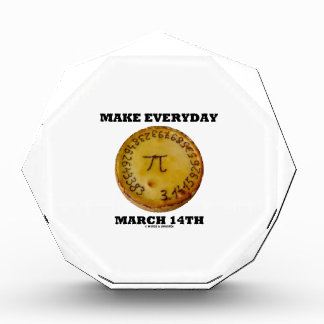 Make Everyday March 14th (Math Pi Pie Humor) Acrylic Award
