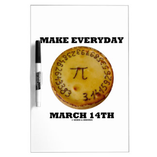 Make Everyday March 14th (Math Pi Pie Humor) Dry Erase Whiteboards