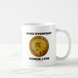 Make Everyday March 14th (Pi / Pie Math Humor) Mugs