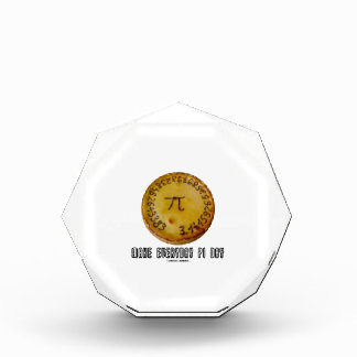 Make Everyday Pi Day (Mathematics Pi / Pie Humor) Acrylic Award