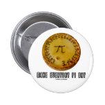 Make Everyday Pi Day (Mathematics Pi / Pie Humor) Pin