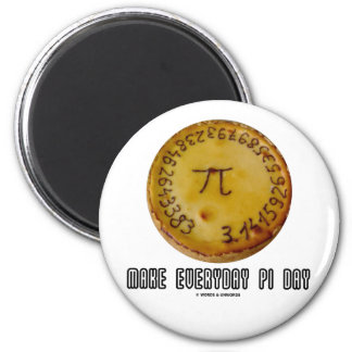 Make Everyday Pi Day (Mathematics Pi / Pie Humor) Magnets