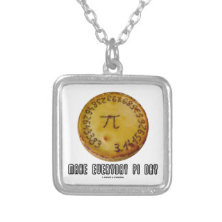 Make Everyday Pi Day (Mathematics Pi / Pie Humor) Custom Necklace
