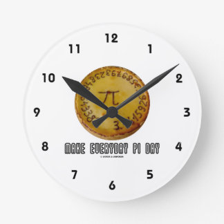 Make Everyday Pi Day (Mathematics Pi / Pie Humor) Round Clock