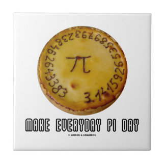 Make Everyday Pi Day Mathematics Pi Pie Humor Tiles