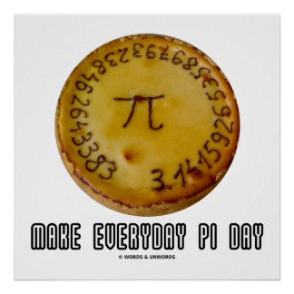 Make Everyday Pi Day (Pi On A Pie Geek Humor) Poster