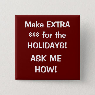 Make EXTRA  $$$ for the HOLIDAYS!, ASK ME HOW! Pinback Button
