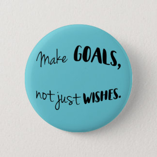 Make Goals, Not Just Wishes Button