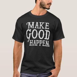 MAKE GOOD HAPPEN T-shirt