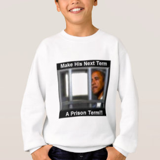 Make His Next Term a Prison Term Sweatshirt