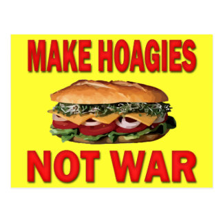 MAKE HOAGIES NOT WAR POSTCARD