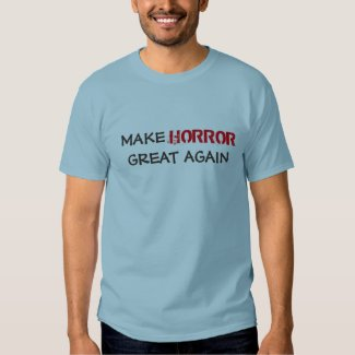 Make HORROR Great Again T-shirt