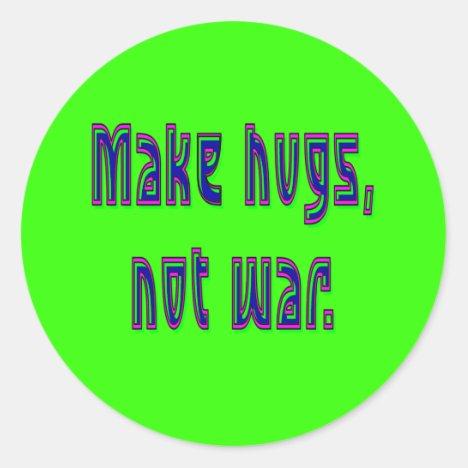 Make Hugs Not War Stickers