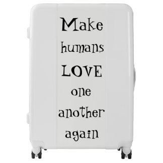 Make humans LOVE one another again Inspiring Luggage