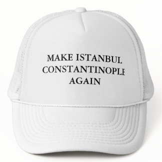 Make Istanbul Constantinople Again Trucker Hat