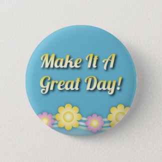 Make It A Great Day Inspirational Button