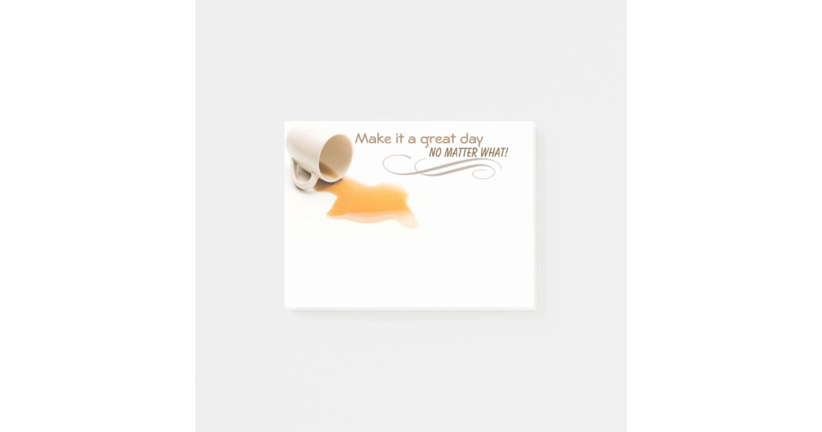 Make It A Great Day No Matter What Sticky Notes Zazzle Com