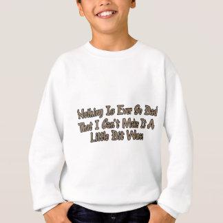 Make it a little bit worse sweatshirt