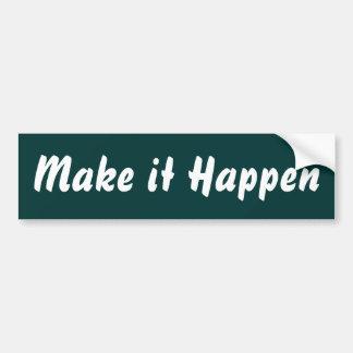 Make it Happen Bumpersticker Bumper Sticker