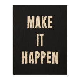 Make It Happen Motivational Quote Wood Print