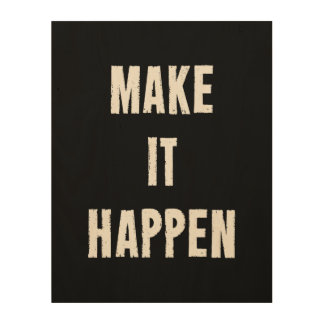 Make It Happen Motivational Quote Wood Print
