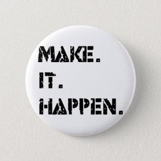 make. it. happen. pinback button