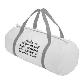 Make it idiot proof and someone will invent... duffle bag