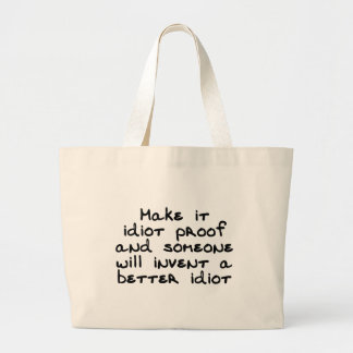 Make it idiot proof and someone will invent... large tote bag