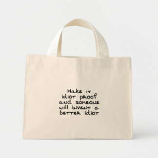Make it idiot proof and someone will invent... mini tote bag
