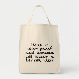 Make it idiot proof and someone will invent... tote bag