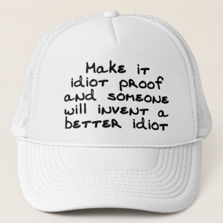 Make it idiot proof and someone will invent... trucker hat