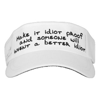 Make it idiot proof and someone will invent... visor