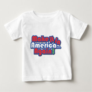 Make it in America! Baby T-Shirt